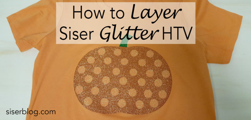 How to Layer Glitter heat transfer vinyl