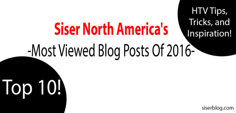 Siser NA shares the top 10 blog posts of 2016