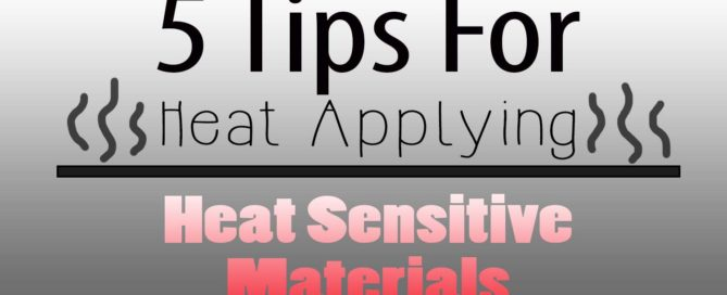 5 tips for applying to heat sensitive materials