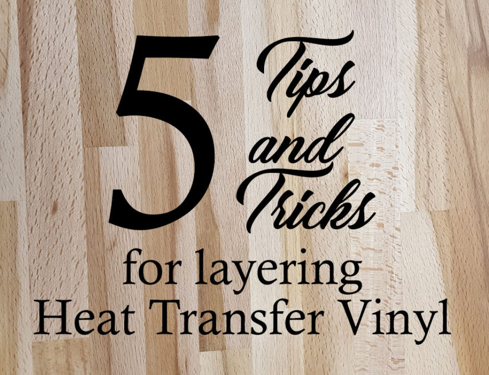 5 Tips and Tricks for Layering Siser HTV